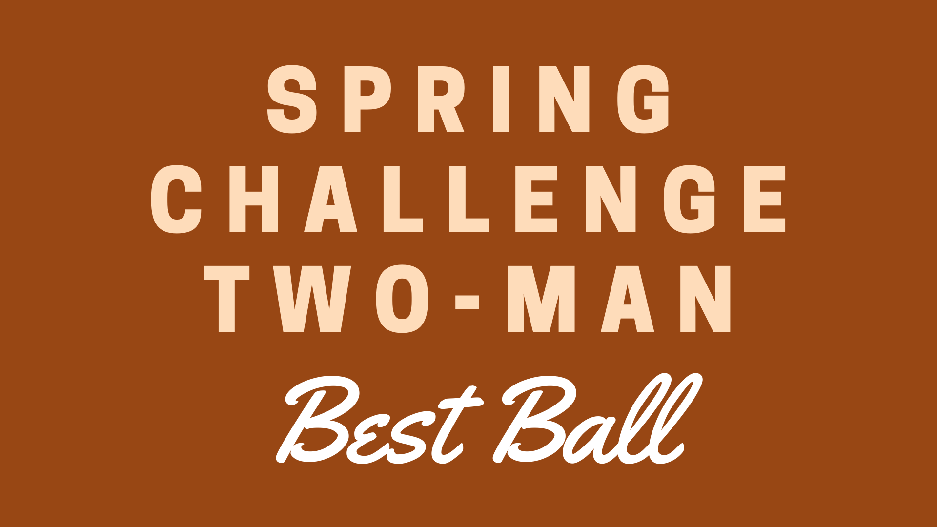 Spring Challenge Two-Man Best Ball
